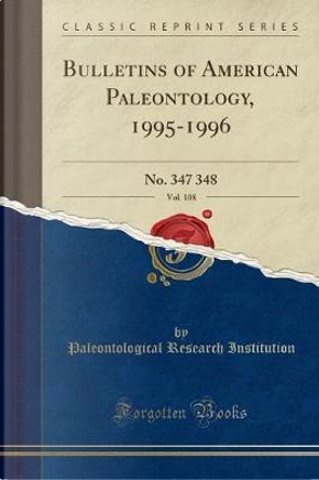 Bulletins of American Paleontology, 1995-1996, Vol. 108 by Paleontological Research Institution