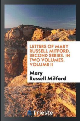 Letters of Mary Russell Mitford. Second Series. In Two Volumes. Volume II by Mary Russell Mitford