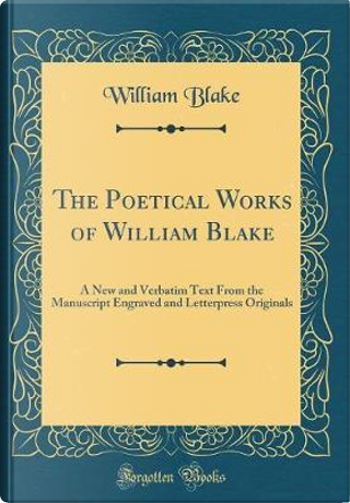 The Poetical Works of William Blake by WILLIAM BLAKE