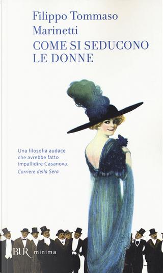 Come si seducono le donne by Filippo Tommaso Marinetti