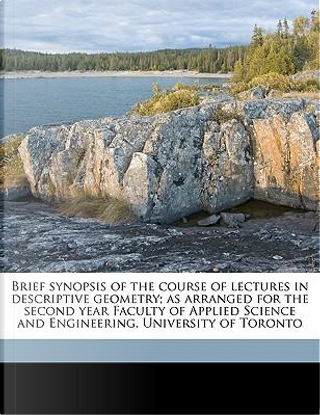 Brief Synopsis of the Course of Lectures in Descriptive Geometry; As Arranged for the Second Year Faculty of Applied Science and Engineering, Universi by J. Roy Cockburn