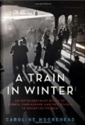 A Train in Winter by Caroline Moorehead