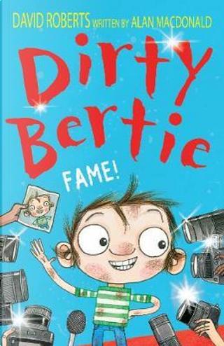 Fame! (Dirty Bertie) by alan macdonald