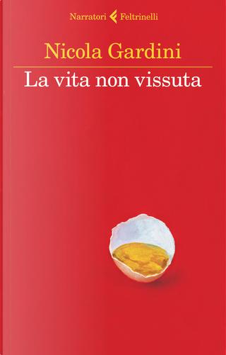 La vita non vissuta by Nicola Gardini