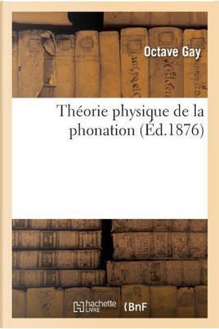 Th�orie Physique de la Phonation by Gay-O