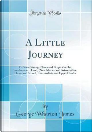A Little Journey by George Wharton James