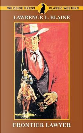 Frontier Lawyer by Lawrence L. Blaine