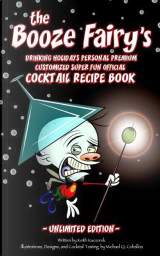 The Booze Fairy's Drinking Holidays Personal Premium Customized Super Fun Official Cocktail Recipe Book by Keith Kaczorek