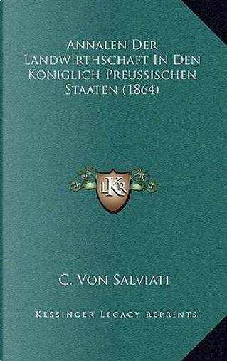 Annalen Der Landwirthschaft in Den Koniglich Preussischen Staaten (1864) by C. Von Salviati