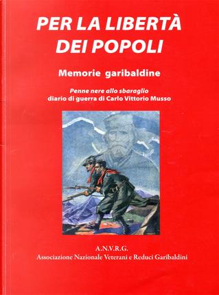Per la libertà dei popoli: memorie garibaldine by Carlo Vittorio Musso