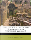 Revised Check List of the North American Noctuidae, Volume 1 by Augustus Radcliffe Grote