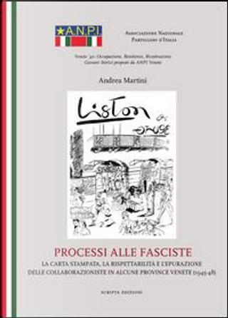 Processi alle fasciste. La carta stampata, la rispettabilità e l'epurazione delle collaborazioniste in alcune province venete (1945-48) by Andrea Matini