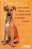Cento modi per il cane di addestrare il proprio umano by Simon Whaley