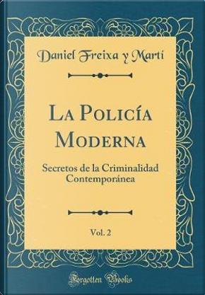 La Policía Moderna, Vol. 2 by Daniel Freixa y Martí