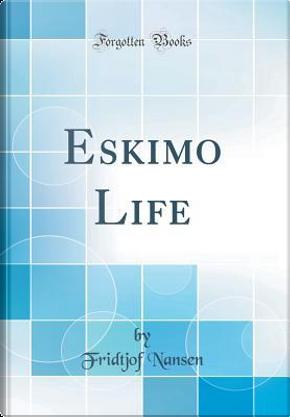 Eskimo Life (Classic Reprint) by Fridtjof Nansen
