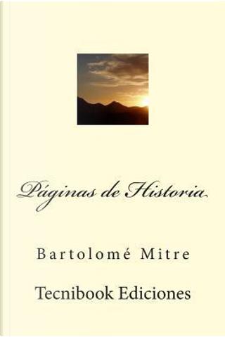 Páginas De Historia by Bartolomé Mitre