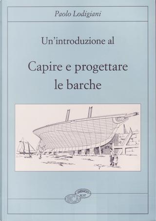 Introduzione al capire e progettare le barche by Paolo Lodigiani