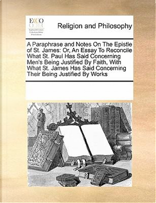 A Paraphrase and Notes on the Epistle of St. James by Multiple Contributors