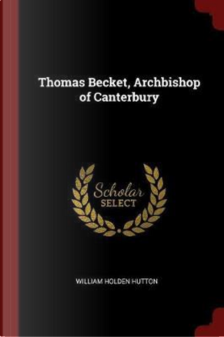 Thomas Becket, Archbishop of Canterbury by William Holden Hutton