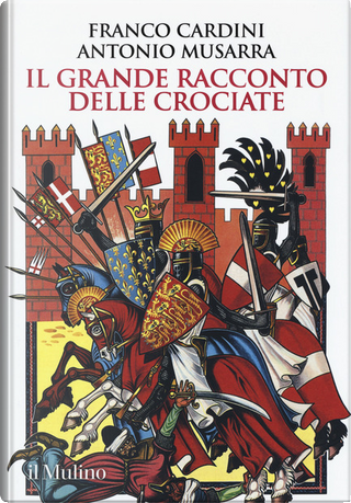 Il grande racconto delle crociate by Antonio Musarra, Franco Cardini