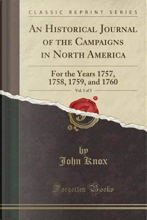 An Historical Journal of the Campaigns in North America, Vol. 1 of 3 by John Knox