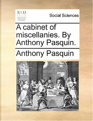 A Cabinet of Miscellanies. by Anthony Pasquin by Anthony Pasquin
