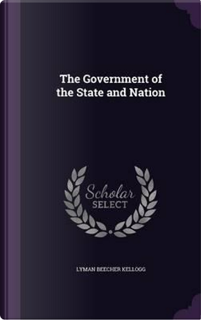 The Government of the State and Nation by Lyman Beecher Kellogg