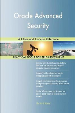 Oracle Advanced Security a Clear and Concise Reference by Gerardus Blokdyk