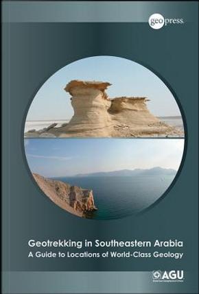 Geotrekking in Southeastern Arabia by Benjamin R. Jordan