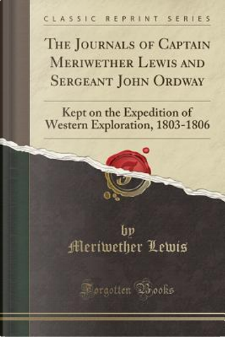 The Journals of Captain Meriwether Lewis and Sergeant John Ordway by Meriwether Lewis