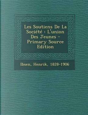Les Soutiens de La Societe by Henrik Johan Ibsen