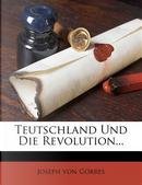 Teutschland Und Die Revolution... by Joseph Von G Rres