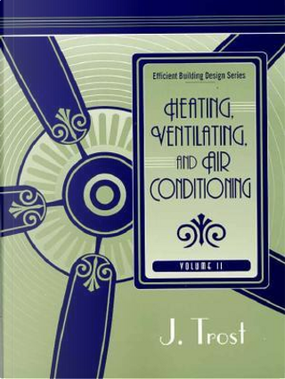 Heating, Ventilating, and Air Conditioning by J. Trost