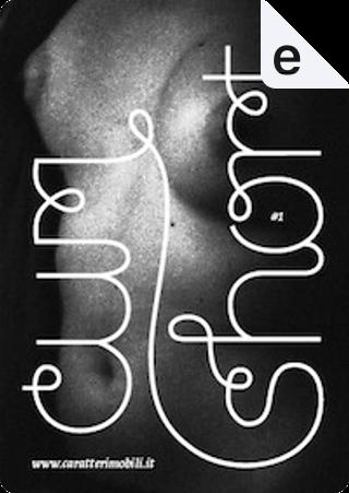 Cumshort n. 1 by Andrea Coffami, Carlo Sperduti, Cristò, Emanuele Tonon, Enrico Piscitelli, Ilaria Giannini, Lorenzo Esposito, Luigi Abiusi, Luigi Carrozzo, Michele Lupo