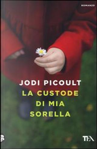 La custode di mia sorella by Jodi Picoult