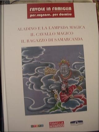 Aladino e la lampada magica; Il cavallo magico; Il ragazzo di Samarcanda by AA. VV.