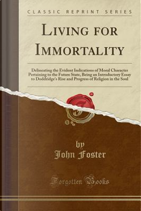 Living for Immortality by John Foster