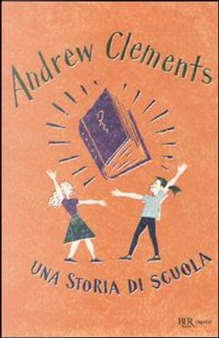 Una storia di scuola by Andrew Clements