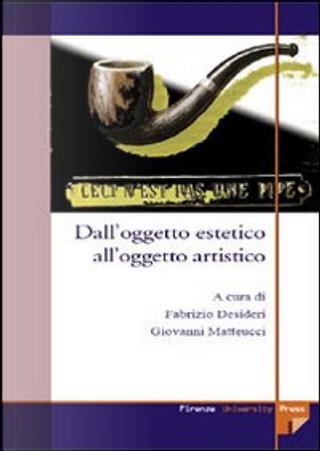 Dall'oggetto estetico all'oggetto artistico by Fabrizio Desideri, Giovanni Matteucci