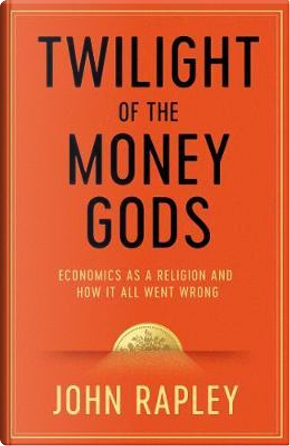 Twilight of the Money Gods by John Rapley