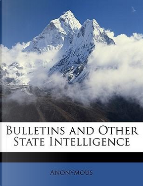 Bulletins and Other State Intelligence by ANONYMOUS