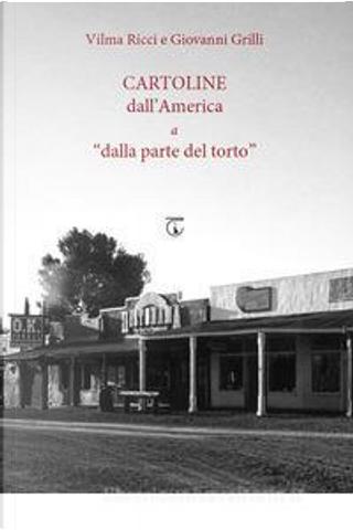 Cartoline dall'America a «dalla parte del torto» by Giovanni Grilli, Vilma Ricci