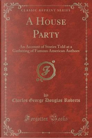 A House Party by Charles George Douglas Roberts