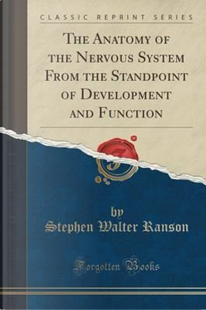 The Anatomy of the Nervous System From the Standpoint of Development and Function (Classic Reprint) by Stephen Walter Ranson