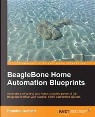 Beaglebone Home Automation Blueprints by Rodolfo Giometti