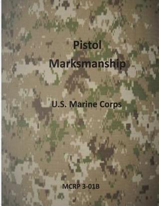 Pistol Marksmanship by U.S. Marine Corps