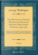 The Writings of George Washington From the Original Manuscript Sources, 1745-1799, Vol. 28 by George Washington