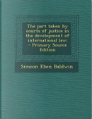 The Part Taken by Courts of Justice in the Development of International Law; - Primary Source Edition by Simeon Eben Baldwin