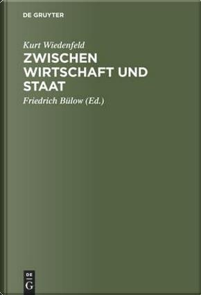 Zwischen Wirtschaft Und Staat by Kurt Wiedenfeld