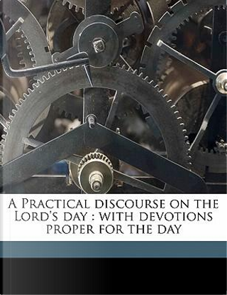 A Practical Discourse on the Lord's Day by John Howell